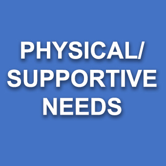 Physical/Supportive Needs